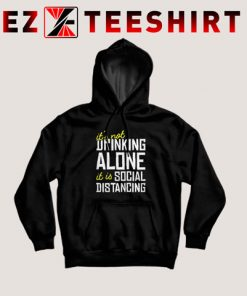 It Is Not Drinking Alone Social Distancing Hoodie