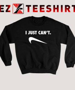 I Just Cant Sweatshirt