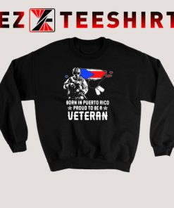 Born In Puerto Rico Proud To Be a Veteran American Flag Sweatshirt