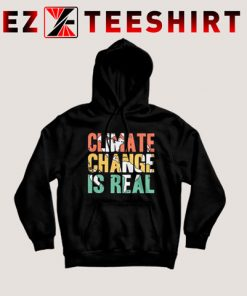 Climate Change is Real Hoodie