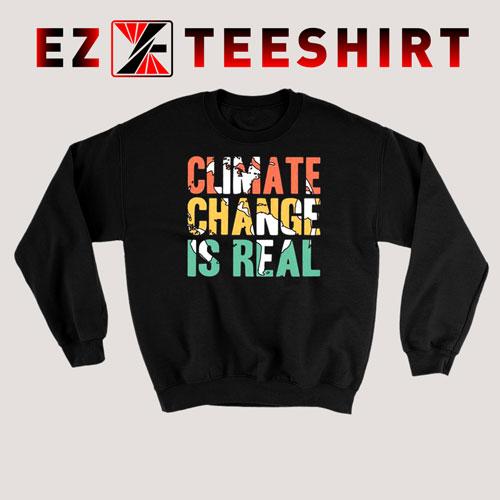 Climate Change is Real Sweatshirt