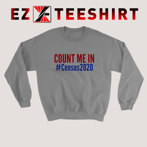 Count Me In Census 2020 Sweatshirt