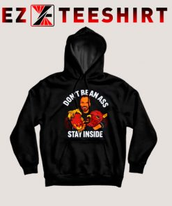 Don't Be an Ass Stay Inside Hoodie