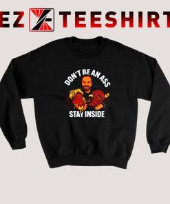 Don't Be an Ass Stay Inside Sweatshirt