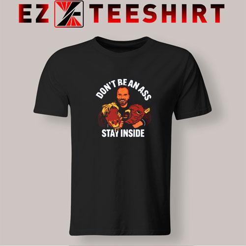 Don't Be an Ass Stay Inside T-Shirt