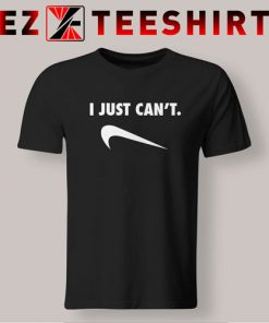 I Just Cant T-Shirt