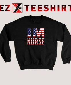 I'm Nurse America Flag Sweatshirt