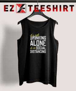 It Is Not Drinking Alone Social Distancing Tank Top