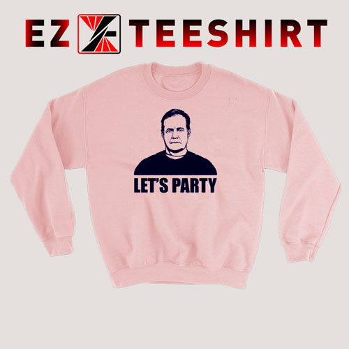 Lets Party Bill Belichick Sweatshirt