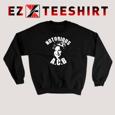 Notorious A C B Sweatshirt