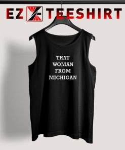 That Woman From Michigan Tank Top 247x296 - EzTeeShirt Ezy Buy Clothing Store
