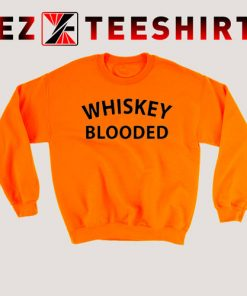 Whiskey Blooded Sweatshirt