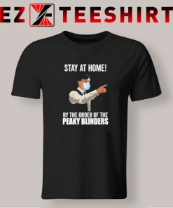 Stay At Home ByThe Order Of The Peaky Blinders T-Shirt