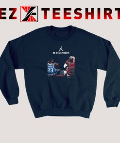 Be Legendary Michael Jordan 23 Sweatshirt 247x296 - EzTeeShirt Ezy Buy Clothing Store