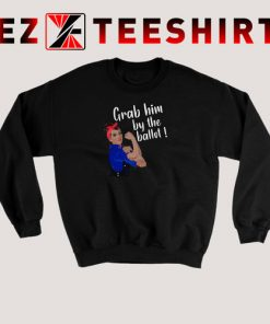Grab Him By The Ballot Sweatshirt 247x296 - EzTeeShirt Ezy Buy Clothing Store