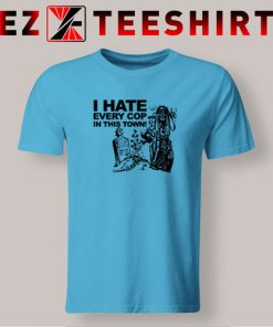I Hate Every Cop In This Town T Shirt 247x296 - EzTeeShirt Ezy Buy Clothing Store