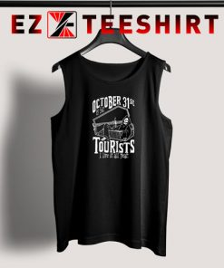 Oct. 31st Is For Tourist Tank Top