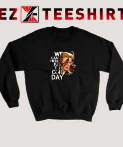 We Can Be Heroes Just for One Day Sweatshirt David Bowie S 3XL 247x296 - EzTeeShirt Ezy Buy Clothing Store