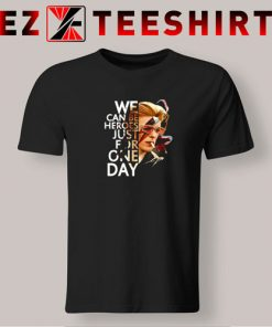 We Can Be Heroes Just for One Day T Shirt David Bowie S 3XL 247x296 - EzTeeShirt Ezy Buy Clothing Store