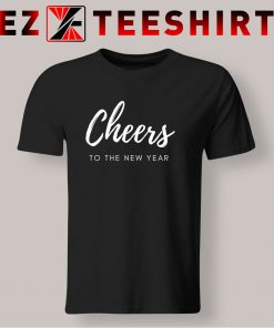Cheers To The New Year T Shirt
