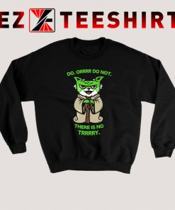 Do Or Do Not There Is No Try Yoda Sweatshirt