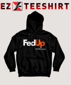 Fed Up With Excess Hoodie