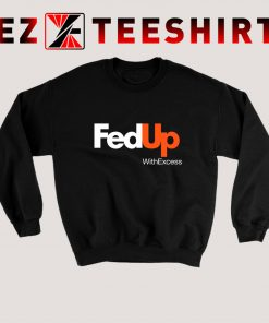 Fed Up With Excess Sweatshirt