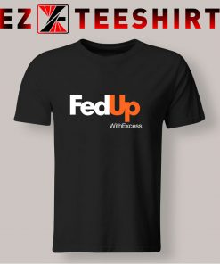 Fed Up With Excess T Shirt