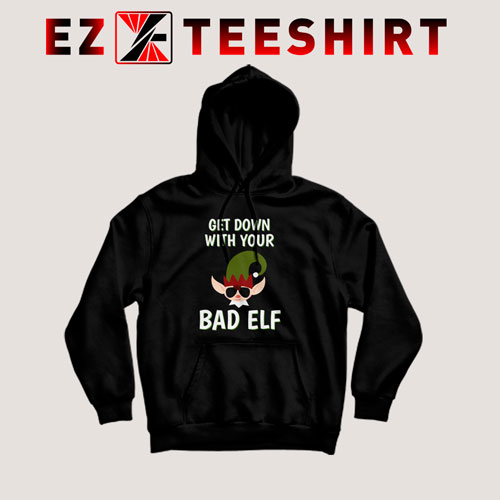 Get Down With Your Bad Elf Hoodie