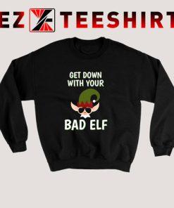 Get Down With Your Bad Elf Sweatshirt