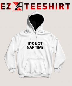 Get it Now Its Not Nap Time Hoodie www.ezteeshirt.com  247x296 - EzTeeShirt Ezy Buy Clothing Store