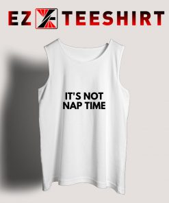Its Not Nap Time Tank Top