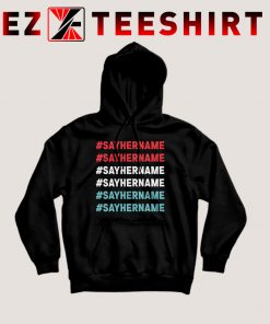 Say Her Name Meaning Hoodie