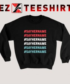 Say Her Name Meaning Sweatshirt