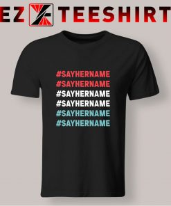 Say Her Name Meaning T Shirt