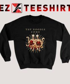 Thy Noodle Come Sweatshirt
