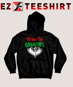 What Up Grinches Hoodie