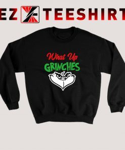 What Up Grinches Sweatshirt