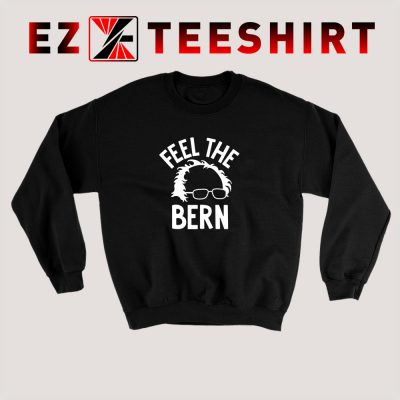 Bernie Sanders Feel The Bern Sweatshirt 400x400 - EzTeeShirt Ezy Buy Clothing Store