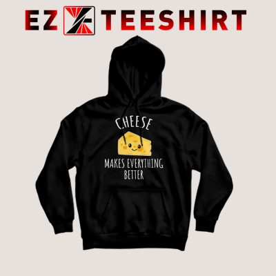 Cheese Makes Everything Better Hoodie 400x400 - EzTeeShirt Ezy Buy Clothing Store