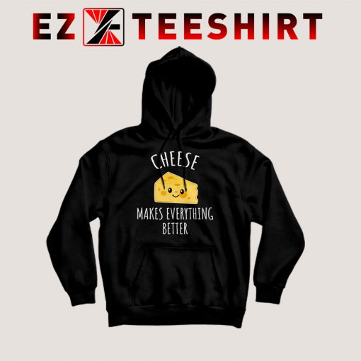 Cheese Makes Everything Better Hoodie