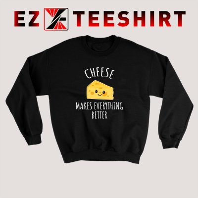Cheese Makes Everything Better Sweatshirt 400x400 - EzTeeShirt Ezy Buy Clothing Store