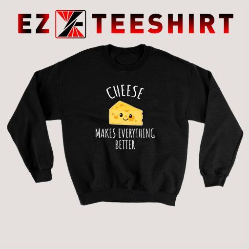 Cheese Makes Everything Better Sweatshirt