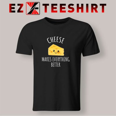 Cheese Makes Everything Better T Shirt 400x400 - EzTeeShirt Ezy Buy Clothing Store