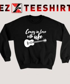 Crazy In Love With Ukulele Sweatshirt