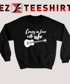 Crazy In Love With Ukulele Sweatshirt