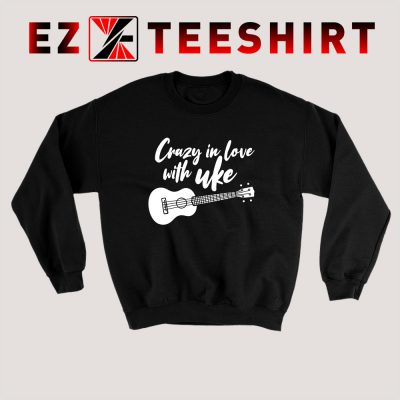 Crazy In Love With Ukulele Sweatshirt 400x400 - EzTeeShirt Ezy Buy Clothing Store