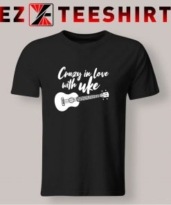 Crazy In Love With Ukulele T Shirt