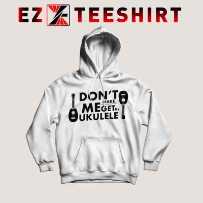 Dont Make Me Get My Ukulele Hoodie 400x400 - EzTeeShirt Ezy Buy Clothing Store