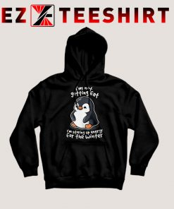 I'm Not Getting Fat Penguin Hoodie